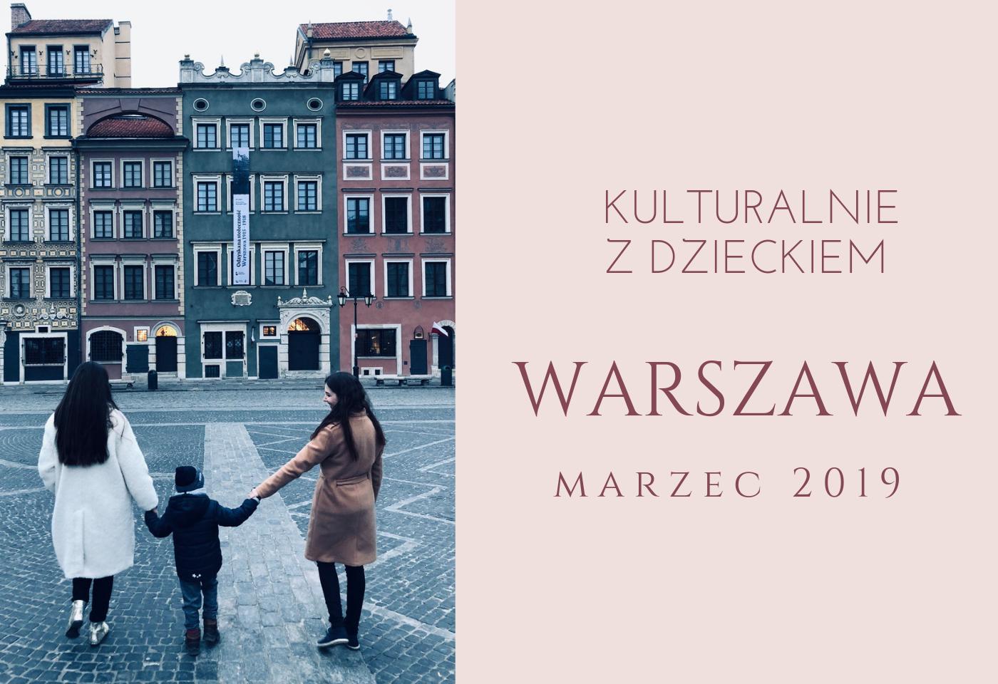 Kulturalnie z dzieckiem w Warszawie. Inspiracje na marzec